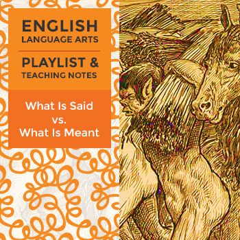 What Is Said vs. What Is Meant - Playlist and Teaching Notes
