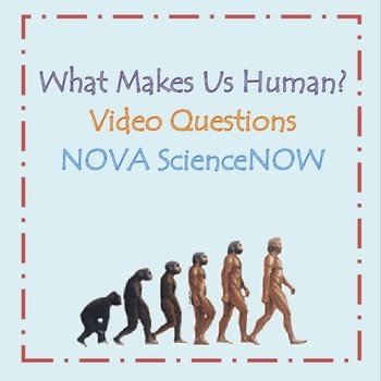 What Makes Us Human? Video Questions (PBS)