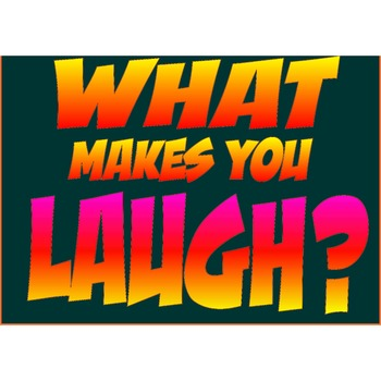 What Makes You Laugh? **POSTER SERIES**