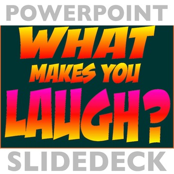 What Makes You Laugh? **SLIDE DECK**