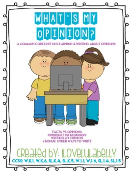 What My Opinion? Common Core Unit in Learning & Writing Ab