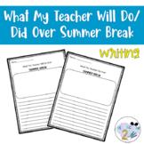 What My Teacher Will Do/Did Over Summer Break - Writing Activity