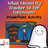 What Should My Teacher Be for Halloween - PowerPoint Activity