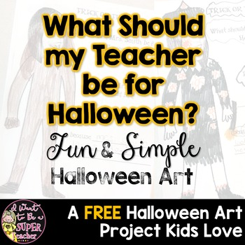 What Should my Teacher be for Halloween?  Editable October Art Freebie