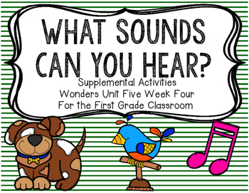 What Sounds Do You Hear-Supplemental Activities for Wonders Unit 5 Week 4