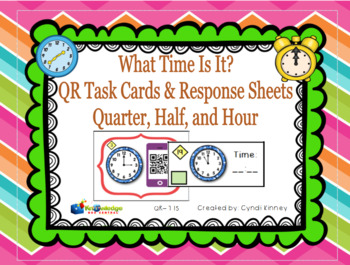 What Time Is It? QR Task Cards & Response Sheets - Quarter, Half, & Hour
