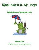 What Time is it, Mr. Frog? Telling time to the Quarter Hour