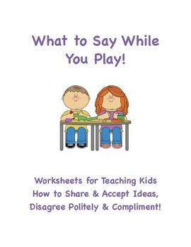 What To Say To Play (Joining In, Sharing/Accepting Ideas, Politely Disagreeing)
