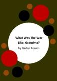 What Was The War Like, Grandma? by Rachel Tonkin - 4 Worksheets - World War 2