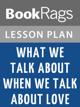 What We Talk About When We Talk About Love Lesson Plans