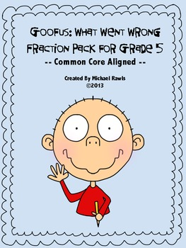 Goofus -- What Went Wrong: Error Analysis Fraction Pack for Grade 5
