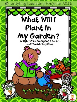 What Will I Plant in My Garden?  (An Emergent Reader and Teacher Lap Book)