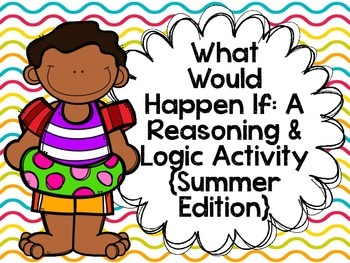 What Would Happen If: A Reasoning & Logic Activity {Summer Edition}