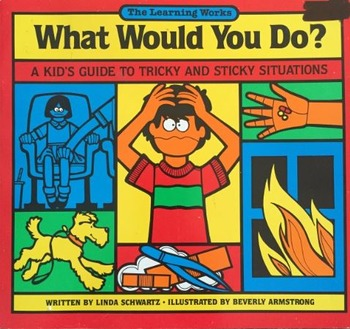 What Would You Do? A Kids Guide to Tricky and Sticky Situations
