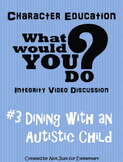 What Would You Do Character Lesson #3: Dining with an Autistic Child