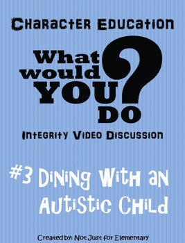 What Would You Do Character Lesson #3: Dining with an Auti