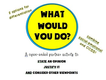 What Would You Do? For social-emotional, speaking/listening and writing