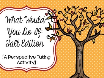 What Would You Do If: A Perspective Taking Activity (Fall
