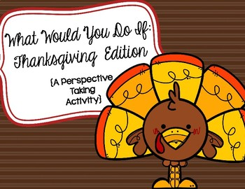 What Would You Do If: A Perspective Taking Activity (Thanksgiving Edition)