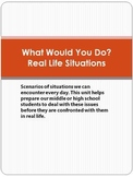 What Would You Do?  Real Life Situations