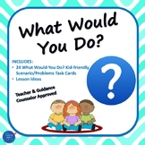 What Would You Do? TASK CARDS - Morning Meeting, Character Education, Role Play,