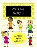 What Would You Say? - A Social Skills Activity