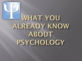 What You Already Know About Psychology