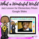 What a Wonderful World Jazz Lesson on Google Slides for El