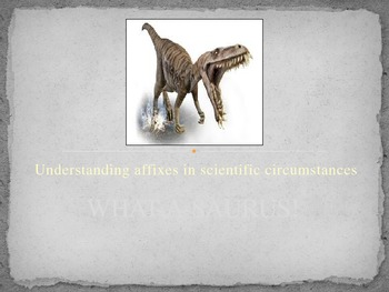 What-a-saurus!  Understanding affixes in scientific circumstances