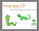What am I?  Understanding key details in a text