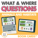 What and Where Questions: Animals and Habitats Boom Cards