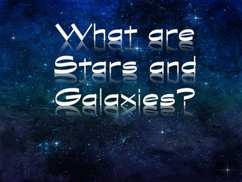 What are Stars and Galaxies? PowerPoint and Student Intera