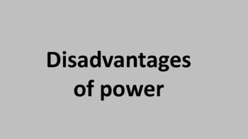 What are some disadvantages of having power?