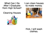 What can I do after High School...Cleaning Houses