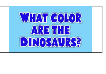 What color are the dinosaurs?