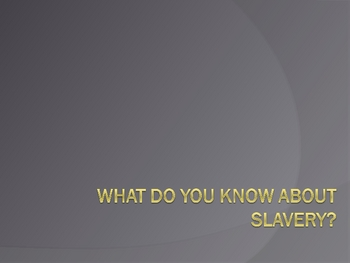 What do you know about slavery?