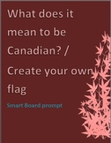 What does it mean to be Canadian/ Create your own flag SmartBoard prompt