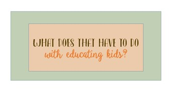 What does that have to do with educating kids? - Teacher Inspiration Mini Poster