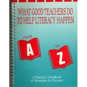 What good teachers do to help literacy happen Ato Z