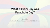 What if Every Day were Parachute Day - NPEN 2019
