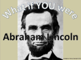 What if YOU were: Abraham Lincoln