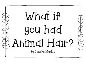 What if you had Animal Hair?, by S. Markle ~ Picture Book Activities