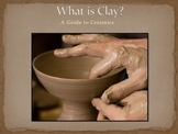 What is Clay? A Guide to Ceramics Presentation - Visual Art