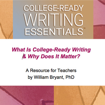 What is College-Ready Writing & Why Does It Matter?: A Resource for Teachers