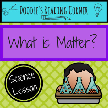 What is Matter?- 5E Lesson Plan, Differentiated Text, Comprehension Questions