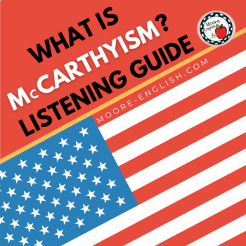 What is McCarthyism? And How Did it Happen? Listening Guide