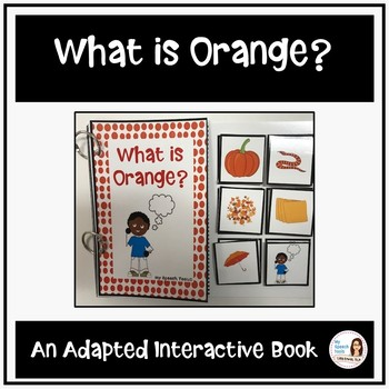 """What is Orange?"" An Adapted Interactive Book for Emergent Readers"