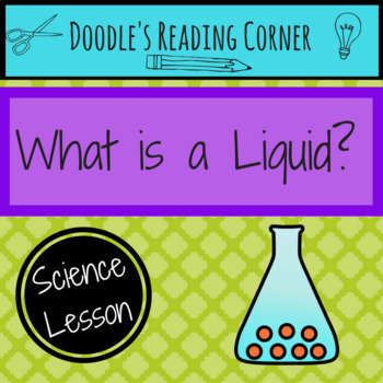 What is a Liquid?- 5E Lesson Plan, Differentiated Text, Co