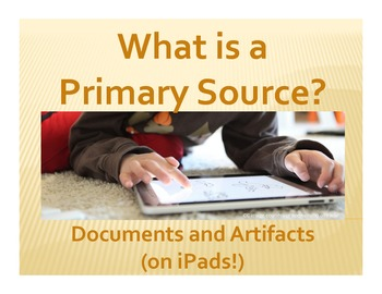 What is a Primary Source?: Documents and Artifacts (on iPads!)