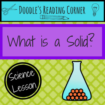 What is a Solid?- 5E Lesson Plan, Differentiated Text, Com